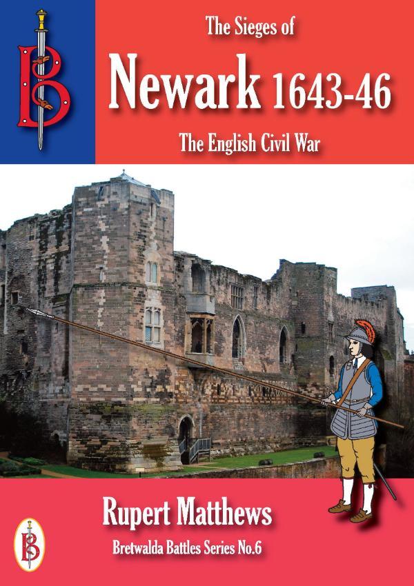 The Sieges of Newark 1643/6 by Rupert Matthews