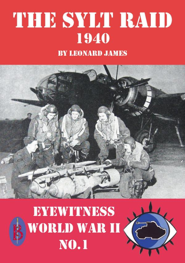 The Sylt Raid 1940  - Eyewitness World War II series by Leonard James