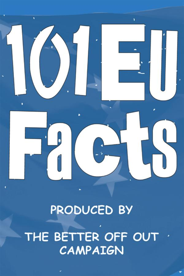 101 EU Facts by The Better Off Out Campaign