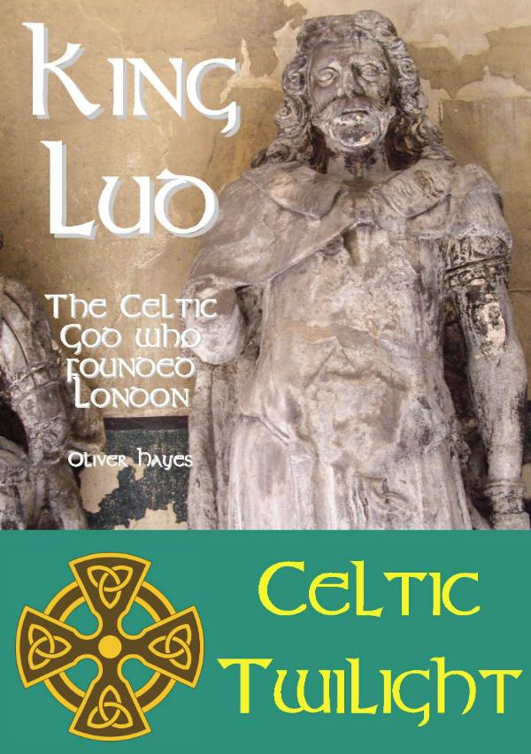 King Lud - The Celtic God who founded London by Oliver Hayes