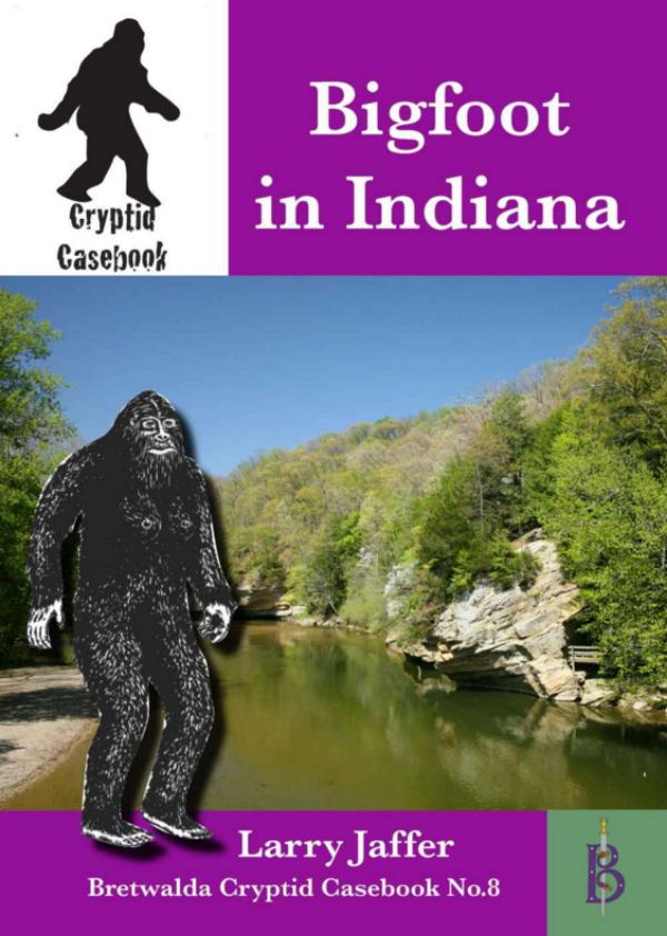 Bigfoot in Indiana  - Cryptid Casebook No.8 by Larry Jaffer