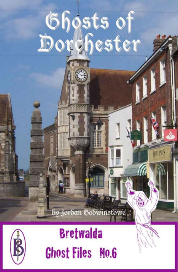 Ghosts of Dorchester  - Bretwalda Ghost Files No.6 by Jordan Godwinstowe