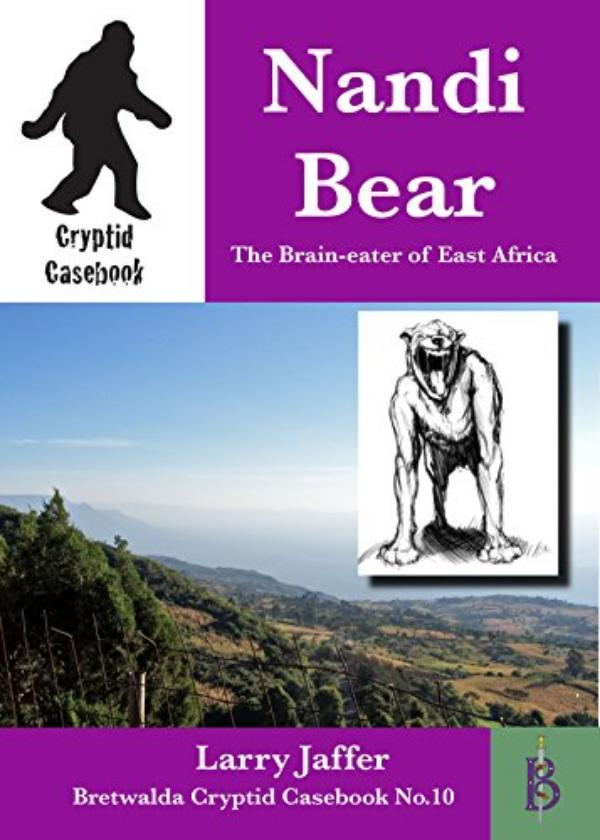 Nandi Bear - The Brain-eater of East Africa by Larry Jaffer