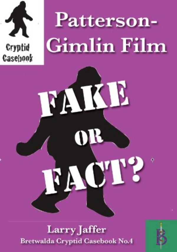 Patterson-Gimlin Film - Fake or Fact                     Cryptid Casebook No.4 by Larry Jaffer