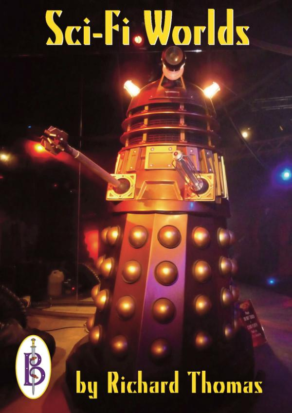 Sci-Fi Worlds - Doctor Who, Doomwatch, Battlestar Galactica And Other Cult TV Shows by Richard Thomas