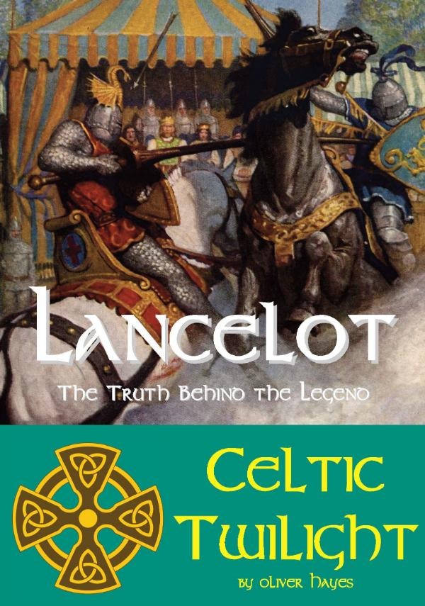 Lancelot - The Truth behind the Legend - Celtic Twilight by Oliver Hayes