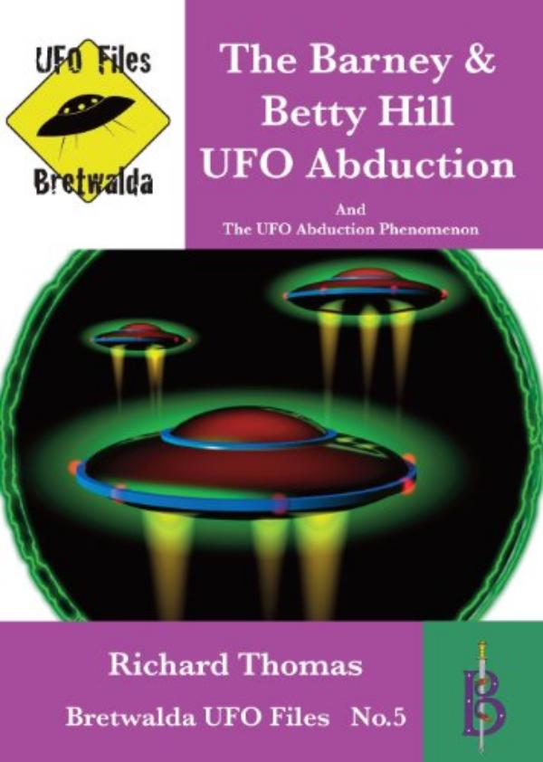The Barney &?Betty Hill UFO Abduction And The UFO Abduction Phenomenon by Richard Thomas
