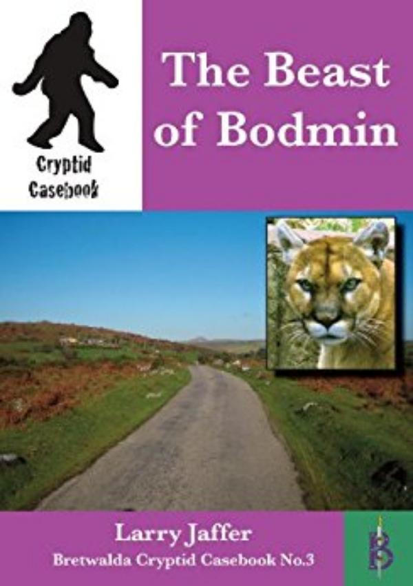 The Beast of Bodmin-  A Cryptid Casebook by Larry Jaffer