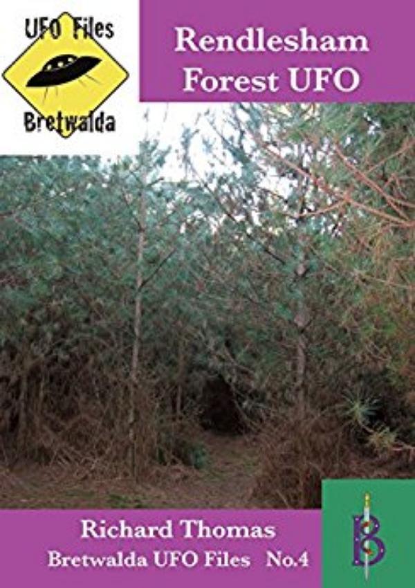 The Rendlesham Forest UFO Incident  - Bretwalda UFO Files No.4 by Richard Thomas