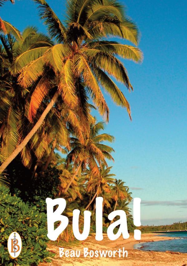 Bula -  An Englishman in Fiji by Beau Bosworth