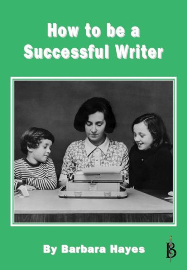 How to be a Successful Writer by Barbara Hayes