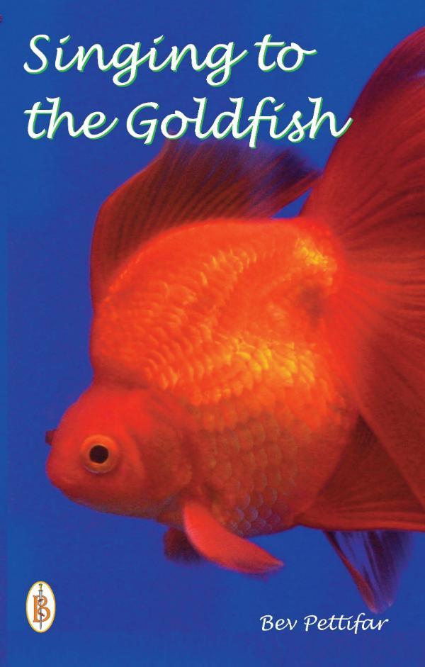 Singing to the Goldfish by Bev Pettifar