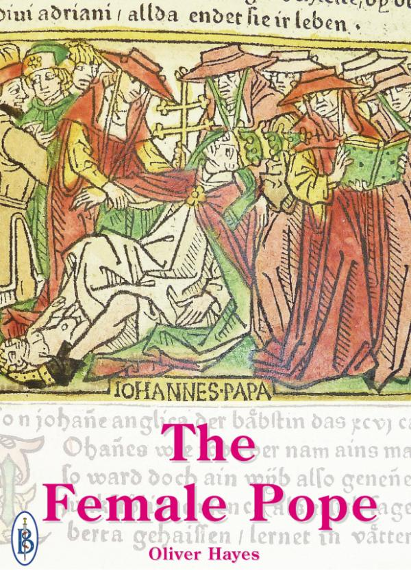 The Female Pope  - The True Story of Pope Joan by Oliver Hayes