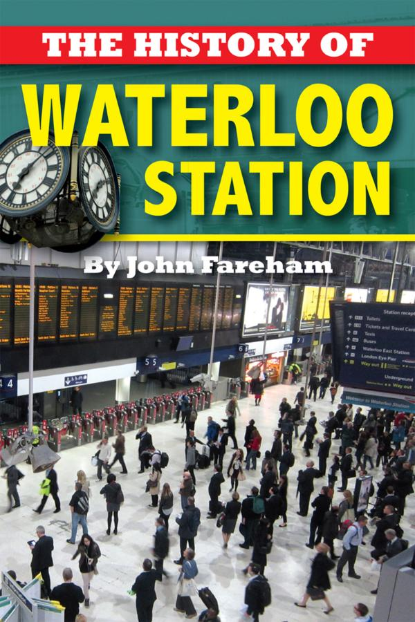 The History of Waterloo Station by John Fareham