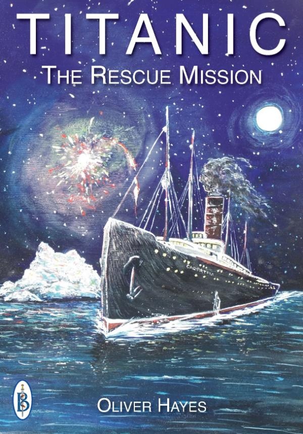 Titanic :?The Rescue Mission by Oliver Hayes