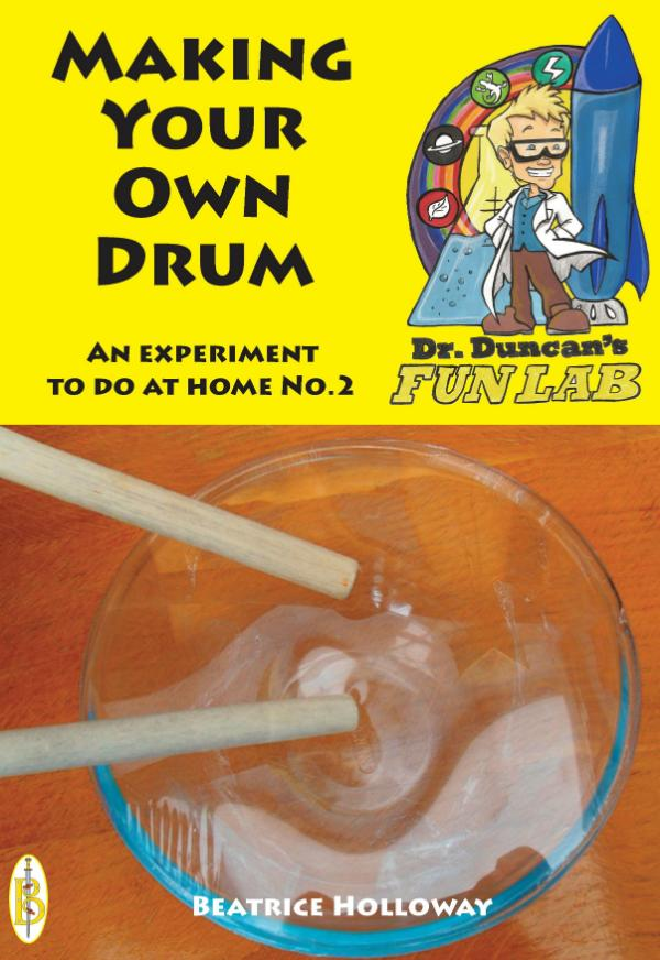 Make your own Drum - A Science Experiment to do at Home. by Beatrice Holloway