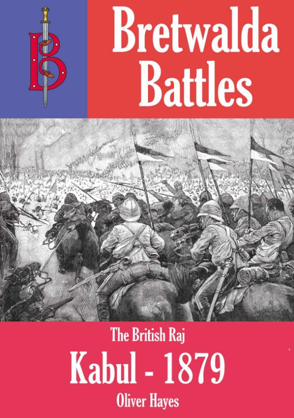 The Battle of Kabul (1879) - part of the Bretwalda Battles series by Oliver Hayes