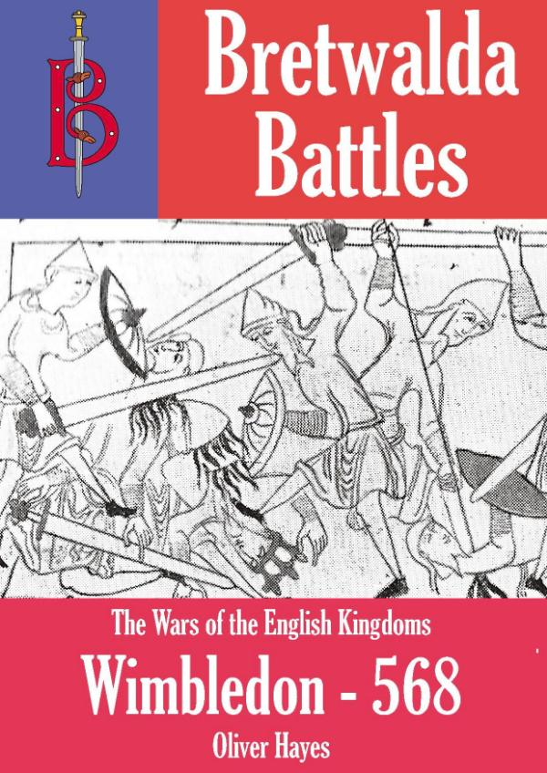 The Battle of Wimbledon (568) -  A Bretwalda Battle by Oliver Hayes