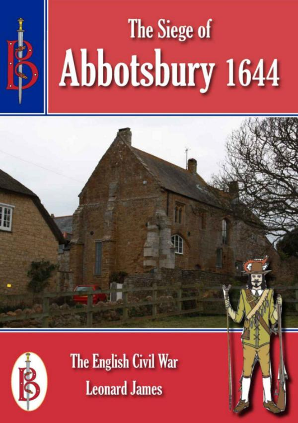 The Siege of Abbotsbury 1644    -  Part of the Bretwalda Battles Series by Leonard James