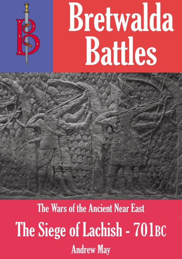 The Siege of Lachish 701BC - A Bretwalda Battle by Andrew May