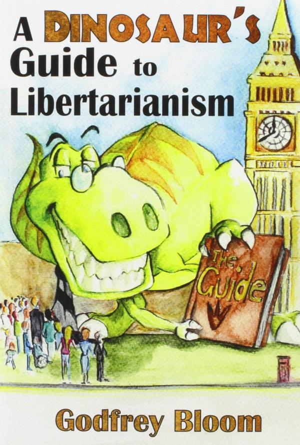 A Dinosaur's Guide to Libertarianism by Godfrey Bloom