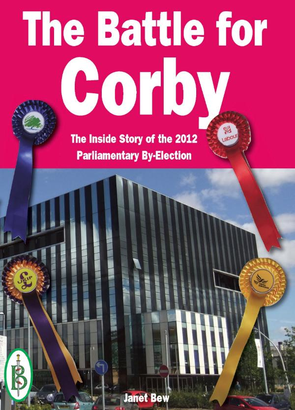 The Battle for Corby -  The Inside Story of the 2012 Parliamentary By-Election by Janet Bew