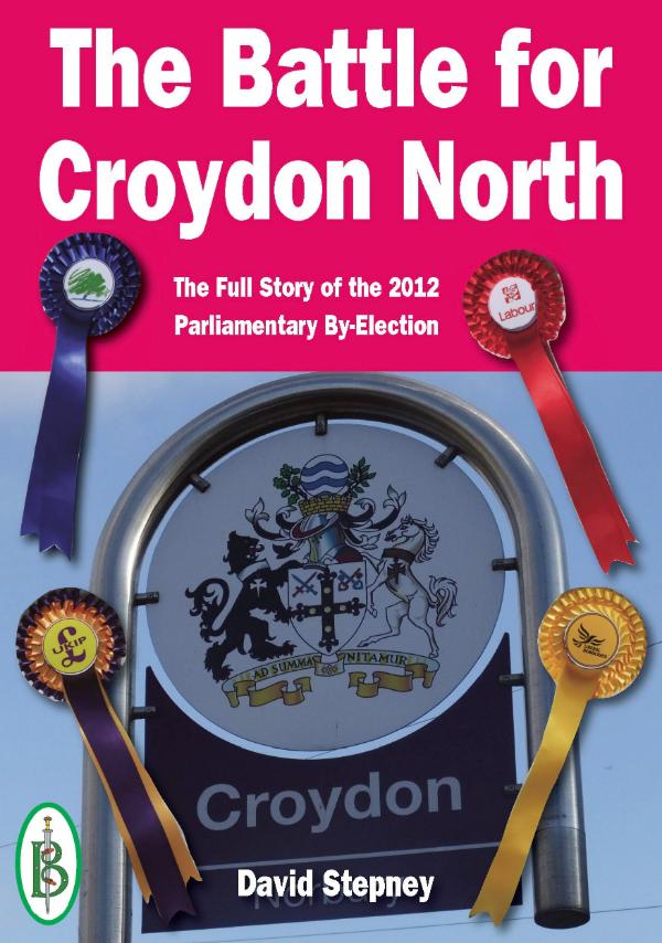 The Battle for Croydon North -  The Full Story of the 2012 Parliamentary By-Election by David Stepney