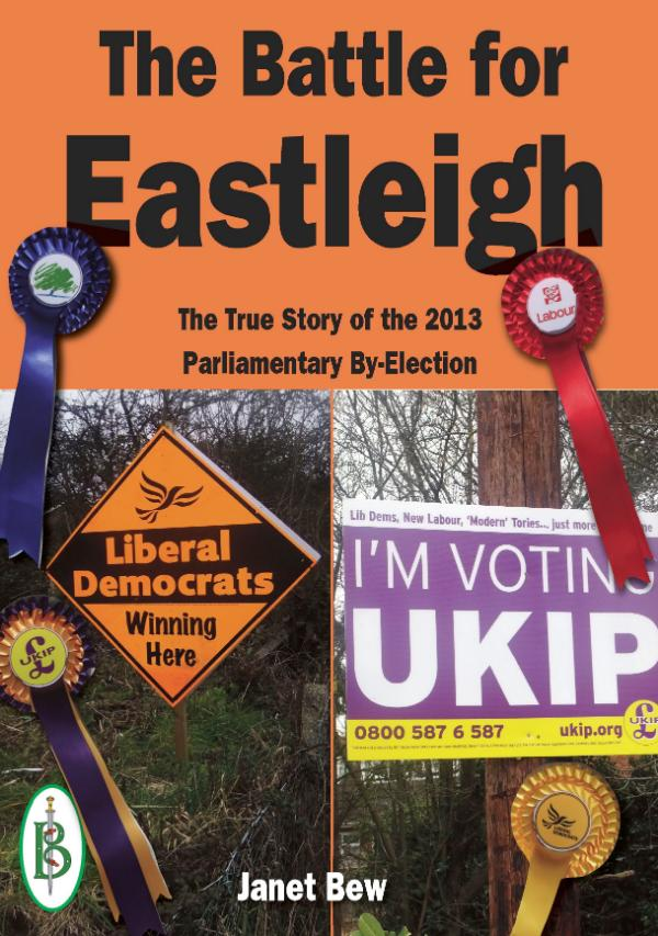 The Battle for Eastleigh -  The True Story of the 2013 Parliamentary By-Election by Janet Bew