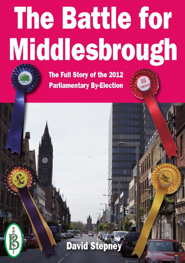 The Battle for Middlesbrough - The Full Story of the 2012 Parliamentary By-Election by David Stepney