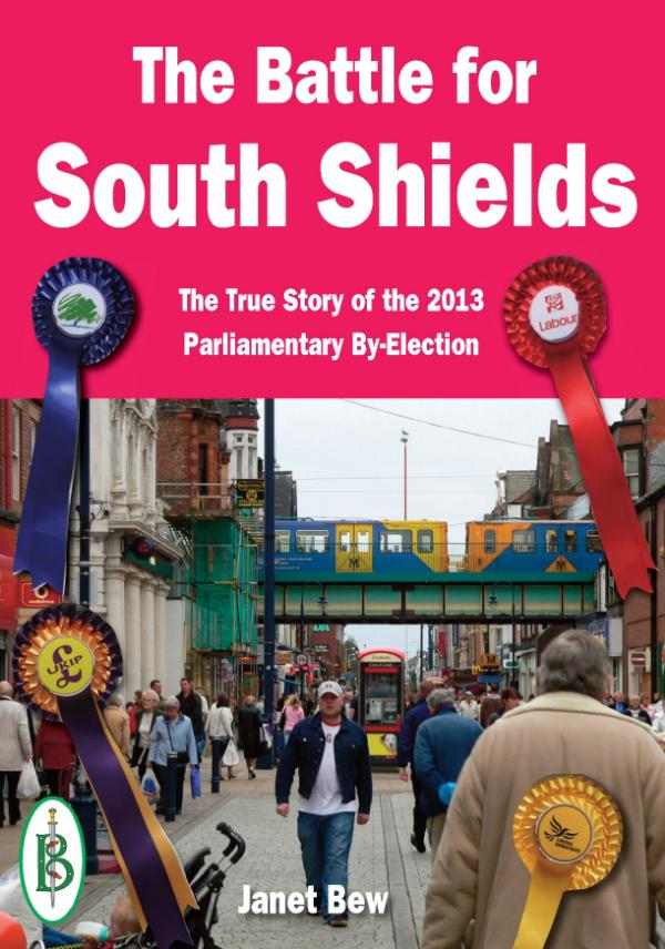 The Battle for South Shields -  The True Story of the 2013 Parliamentary By-Election by Janet Bew