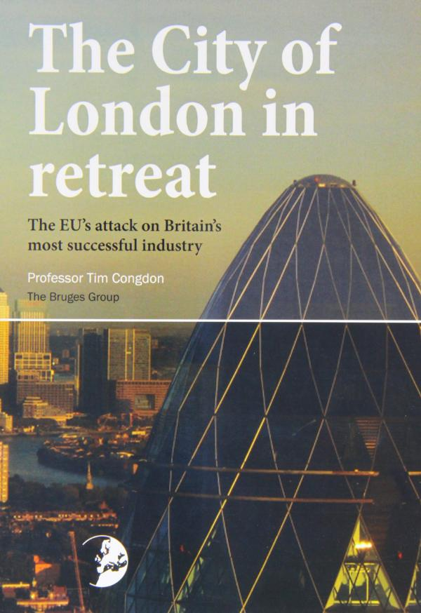 The City of London in Retreat  - The EU's attack on Britain's most successful industry by Prof Tim Congdon