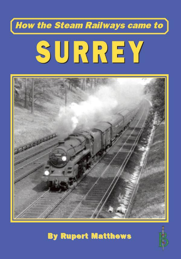 How the Steam Railways came to Surrey by Rupert Matthews