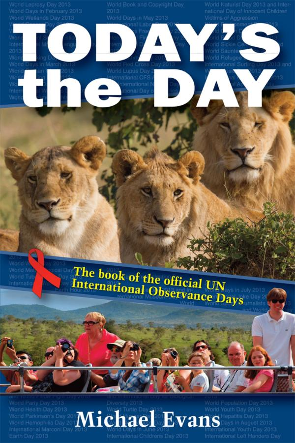 Today's The Day - The book of the official?International Observance Days by Michael Evans