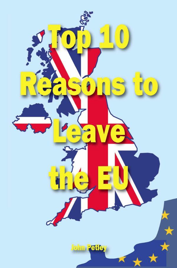 Top Ten Reasons to Leave the EU by John Petley
