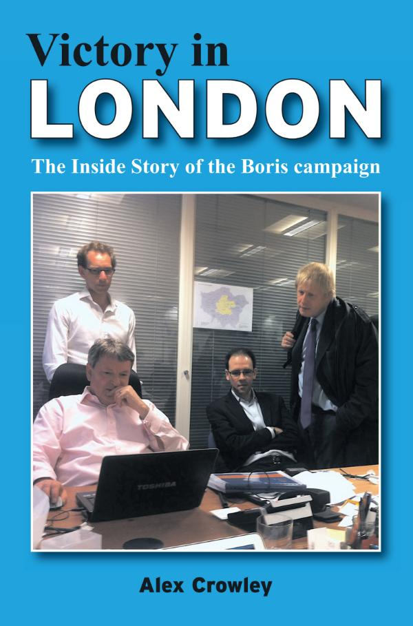 Victory in London  -  The Inside Story of the Boris Campaign by Alex Crowley