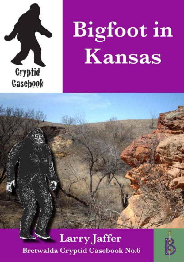 Bigfoot in Kansas - A Cryptid Casebook by Larry Jaffer