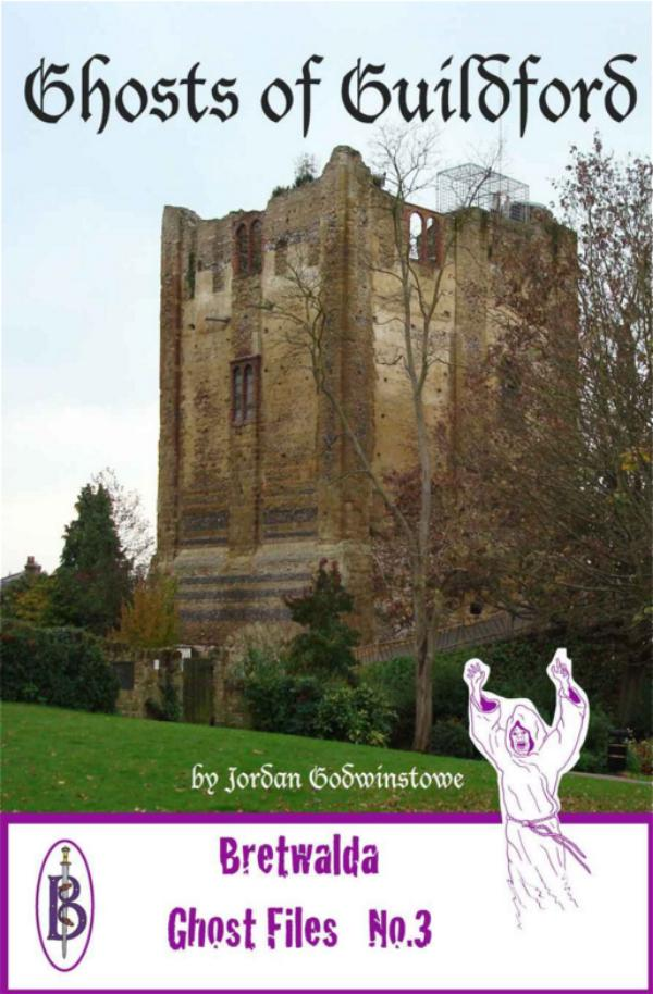Ghosts of Guildford  - Bretwalda Ghost Files No.3 by Jordan Godwinstowe