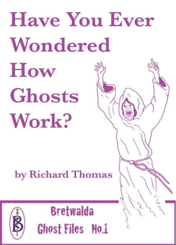 Have You Ever Wondered How Ghosts Work   -  Scientific Theories of the Paranormal by Richard Thomas