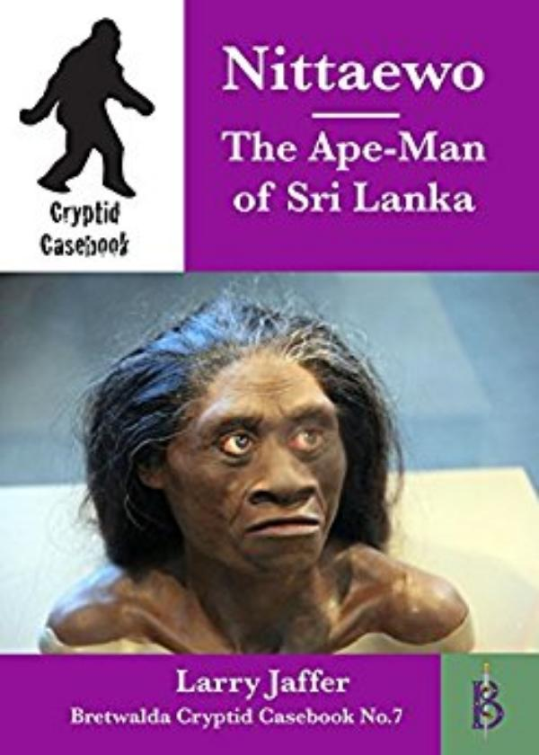 Nittaewo - the Ape-Man of Sri Lanka  - Cryptid Casebook No.7 by Larry Jaffer