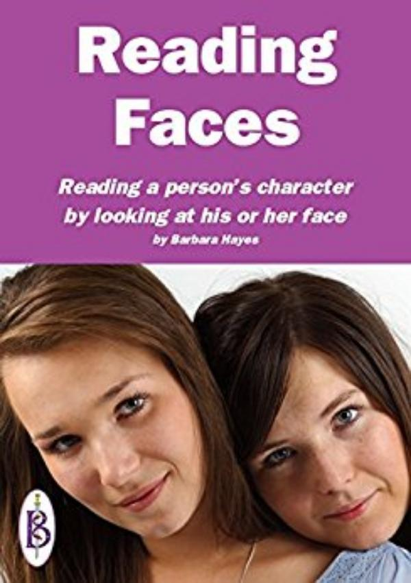 Reading Faces - Reading a person's character by looking at his or her face by Barbara Hayes