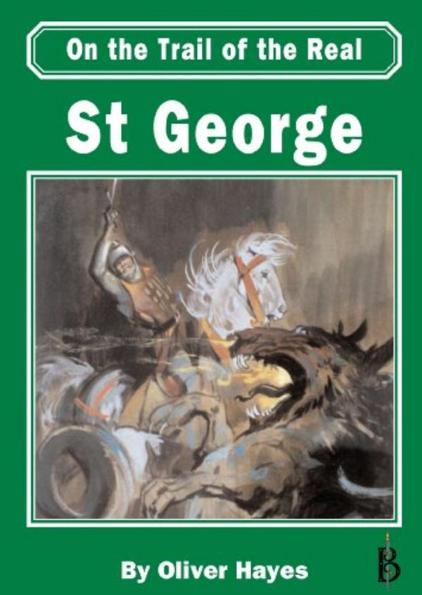 On the Trail of the Real St George by Oliver Hayes