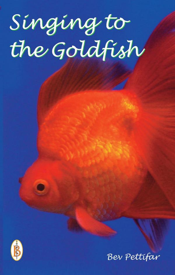 Singing to the Goldfish by Bev Pettifar