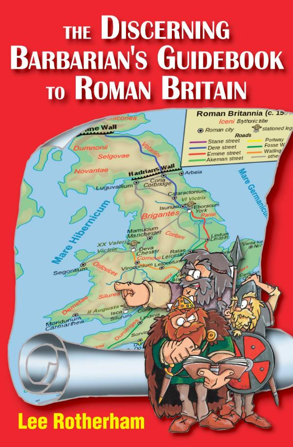The Discerning Barbarian's Guidebook to Roman Britain by Dr Lee Rotherham