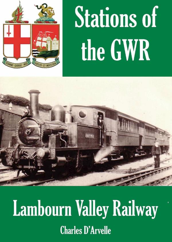 The Lambourn Valley Railway  - Stations of the Great Western Railway GWR by Charles D'Arvelle