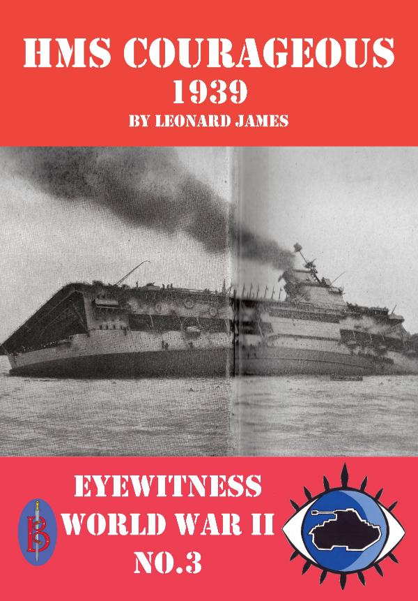 HMS Courageous 1939   -  Eyewitness World War II series by Leonard James